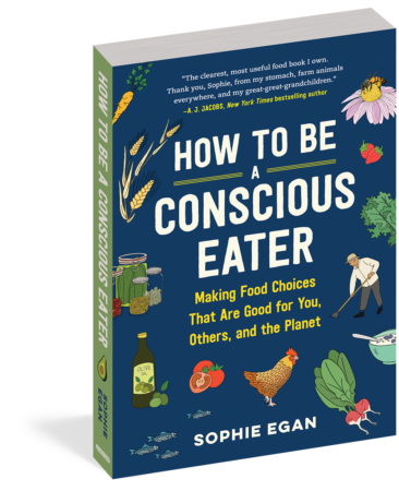 How to Be a Conscious Eater by Sophie Egan